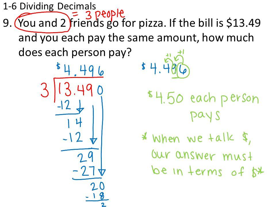 1-6 Dividing Decimals 9.You and 2 friends go for pizza.