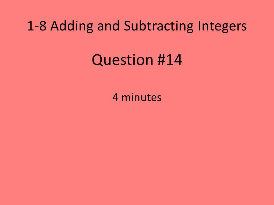1-8 Adding and Subtracting Integers Question #14 4 minutes