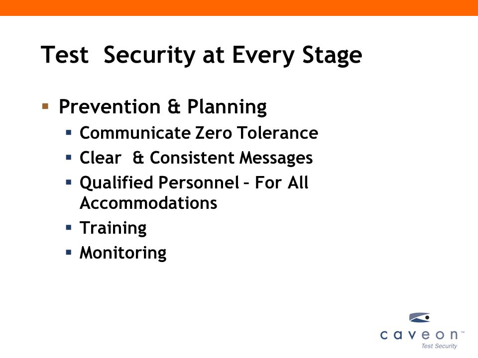 Test Security at Every Stage  Prevention & Planning  Communicate Zero Tolerance  Clear & Consistent Messages  Qualified Personnel – For All Accommodations  Training  Monitoring