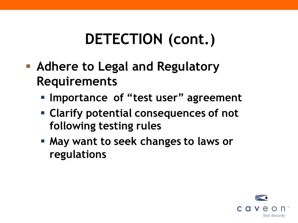 DETECTION (cont.)  Adhere to Legal and Regulatory Requirements  Importance of test user agreement  Clarify potential consequences of not following testing rules  May want to seek changes to laws or regulations