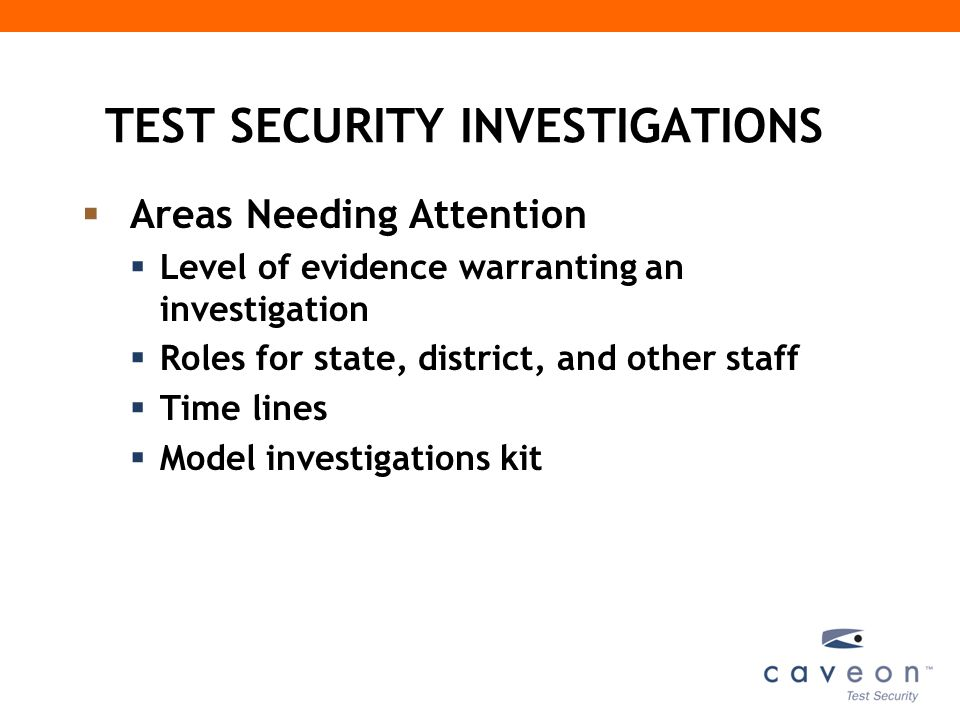 TEST SECURITY INVESTIGATIONS (cont.)  Focus Primarily on Improving Security in the Future  Follow Innocent Until Proven Guilty approach, but be firm in your questioning  Give most attention to the Worst of the Worst  Consider other possible explanations for results