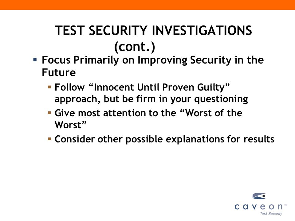 TEST SECURITY INVESTIGATIONS (cont.)  Focus Primarily on Improving Security in the Future  Follow Innocent Until Proven Guilty approach, but be firm in your questioning  Give most attention to the Worst of the Worst  Consider other possible explanations for results