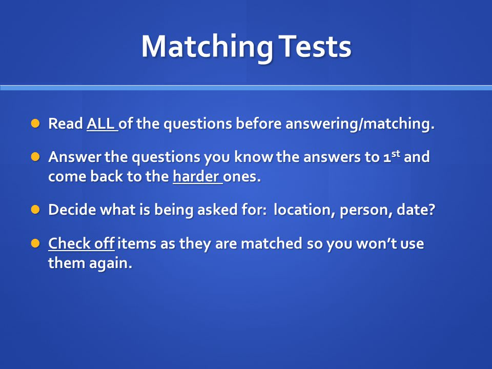 Matching Tests Read ALL of the questions before answering/matching.