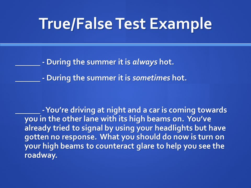 True/False Test Example - During the summer it is always hot.