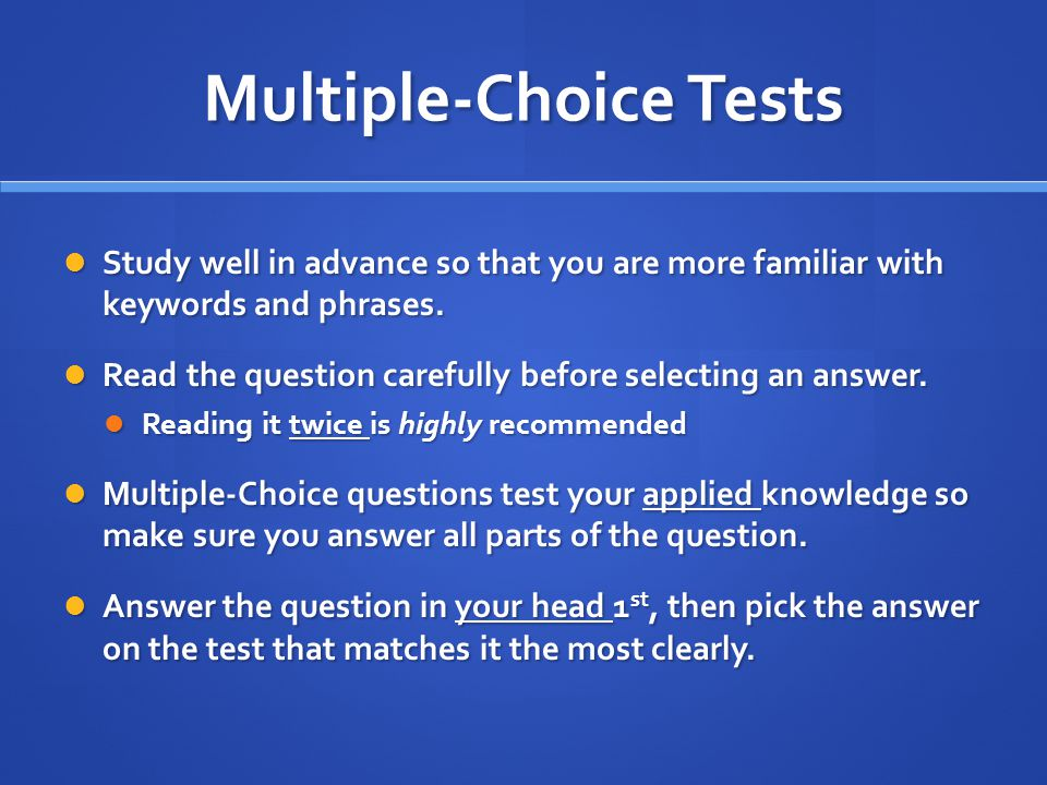 Multiple-Choice Tests Study well in advance so that you are more familiar with keywords and phrases.