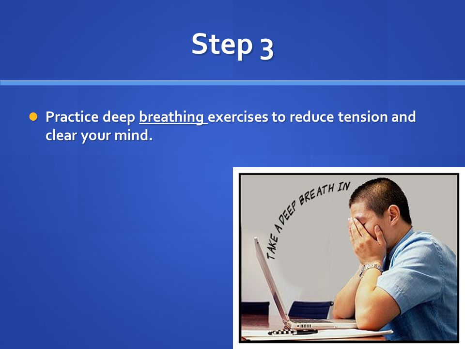 Step 3 Practice deep breathing exercises to reduce tension and clear your mind.