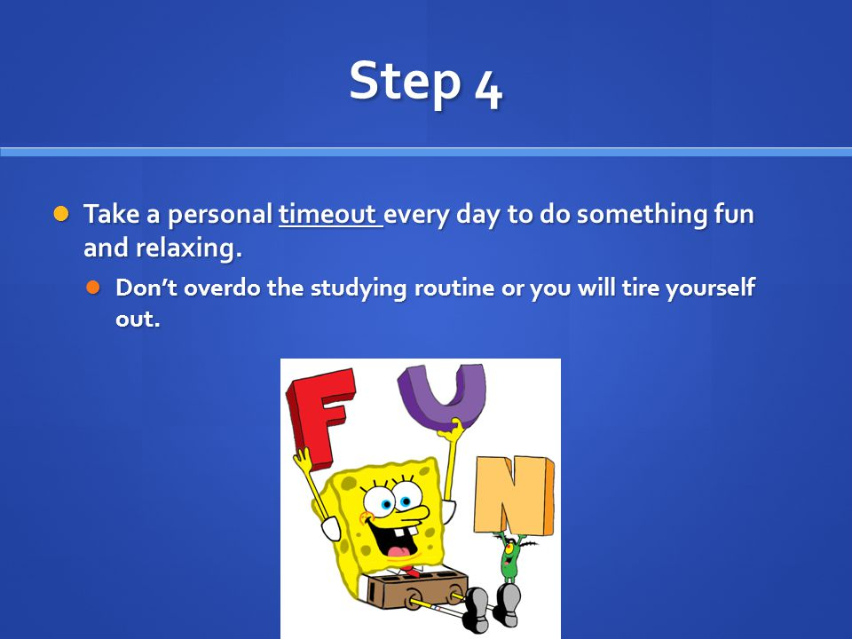 Step 4 Take a personal timeout every day to do something fun and relaxing.