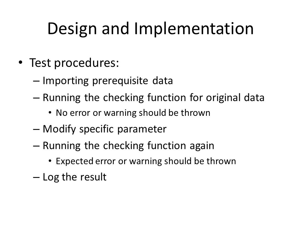 Test procedures: – Importing prerequisite data – Running the checking function for original data No error or warning should be thrown – Modify specific parameter – Running the checking function again Expected error or warning should be thrown – Log the result