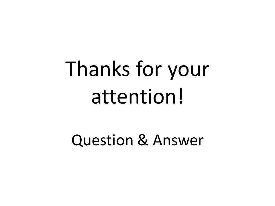 Thanks for your attention! Question & Answer