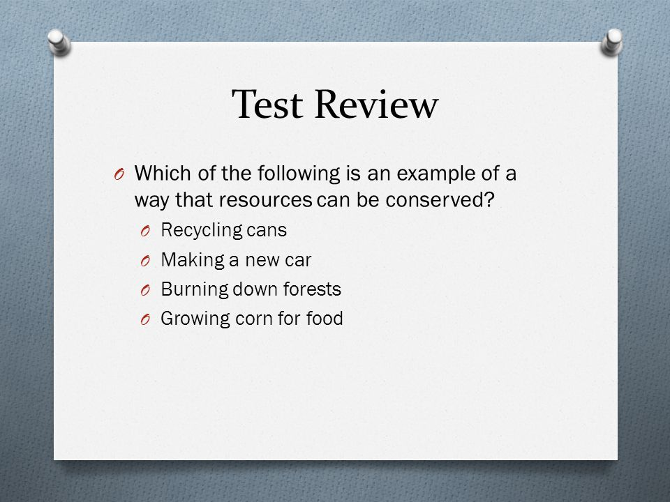 Test Review O Which of the following is an example of a way that resources can be conserved.