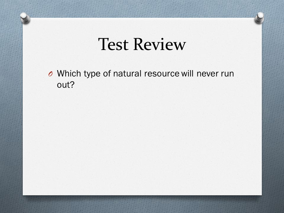 Test Review O Which type of natural resource will never run out?