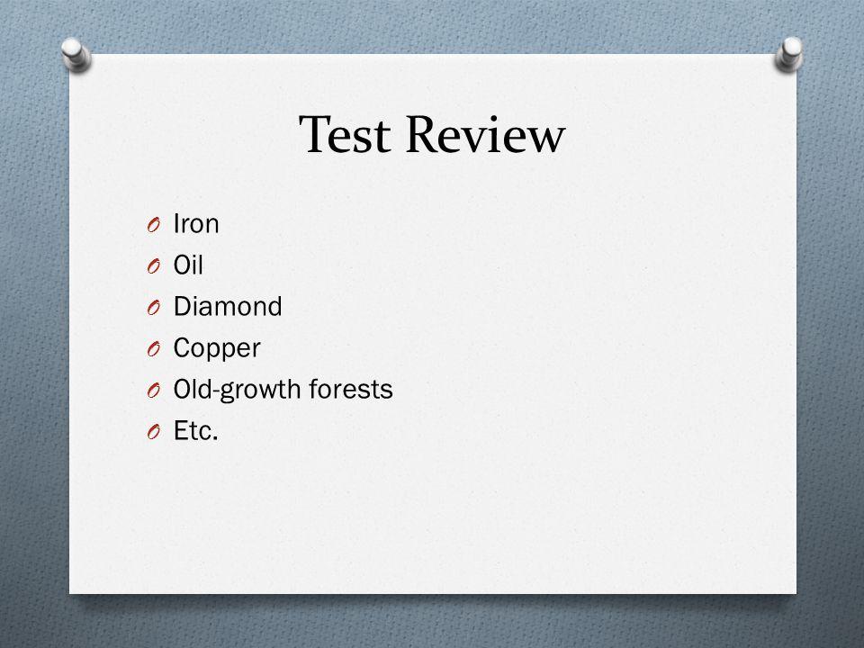 Test Review O Iron O Oil O Diamond O Copper O Old-growth forests O Etc.