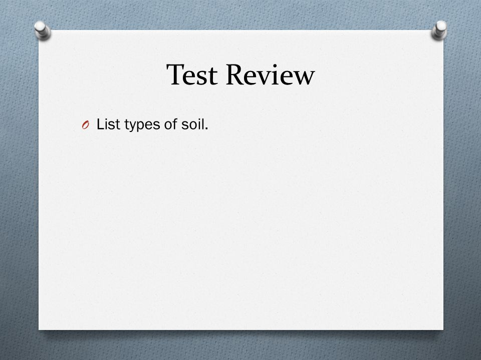 Test Review O List types of soil.
