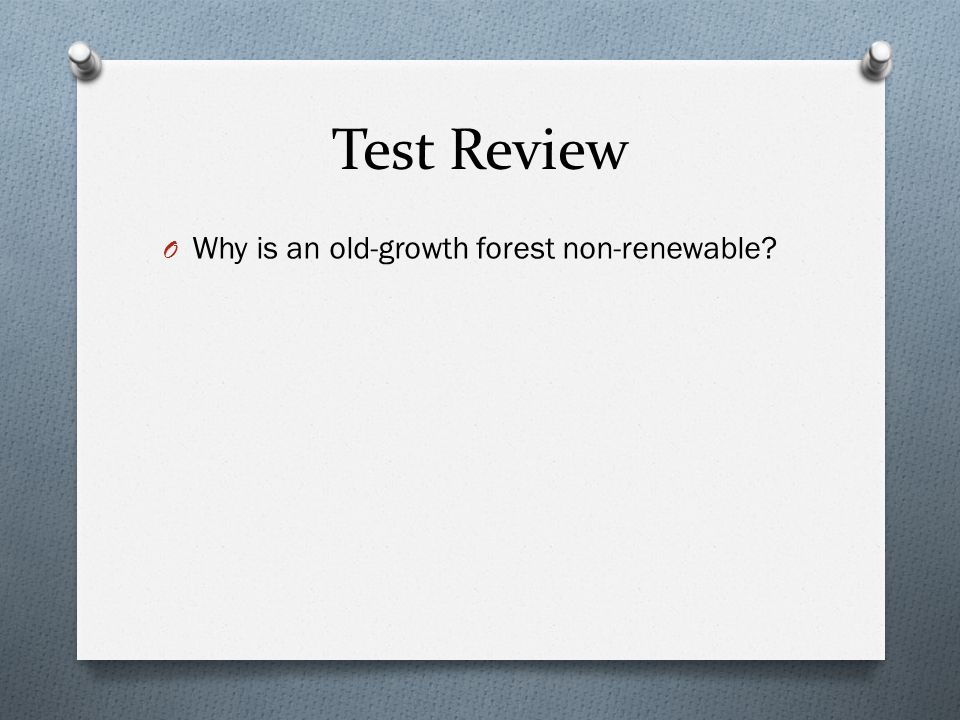Test Review O Why is an old-growth forest non-renewable