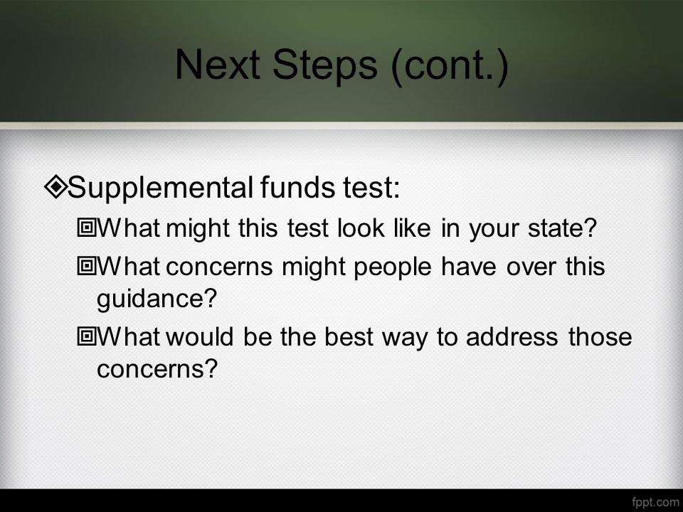 Next Steps (cont.)  Supplemental funds test:  What might this test look like in your state.