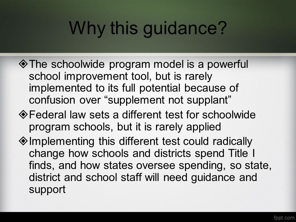 Why this guidance?  The schoolwide program model is a powerful school improvement tool, but is rarely implemented to its full potential because of co