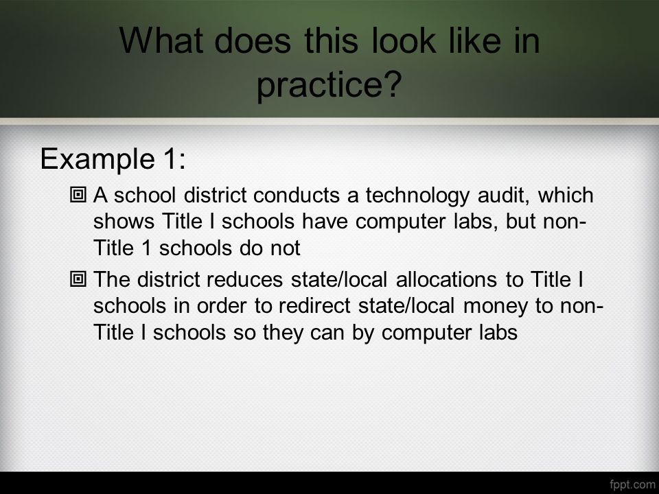 What does this look like in practice? Example 1:  A school district conducts a technology audit, which shows Title I schools have computer labs, but