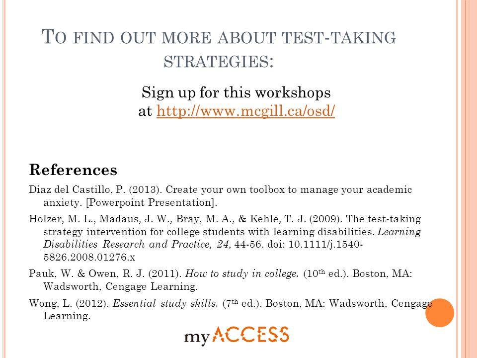 T O FIND OUT MORE ABOUT TEST - TAKING STRATEGIES : Sign up for this workshops at http://www.mcgill.ca/osd/http://www.mcgill.ca/osd/ References Diaz del Castillo, P.