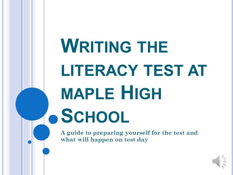 W RITING THE LITERACY TEST AT MAPLE H IGH S CHOOL A guide to preparing yourself for the test and what will happen on test day