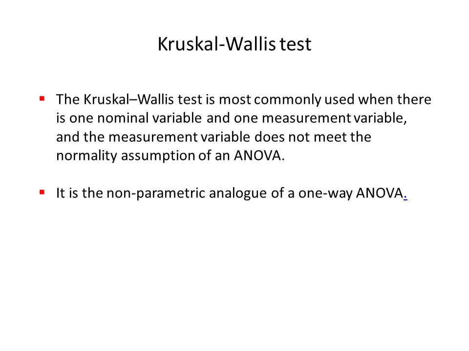 Kruskal-Wallis test  The Kruskal–Wallis test is most commonly used when there is one nominal variable and one measurement variable, and the measureme