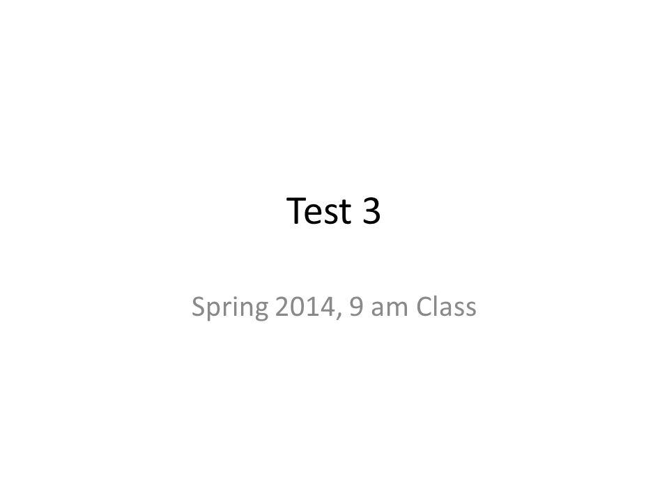 Test 3 Spring 2014, 9 am Class