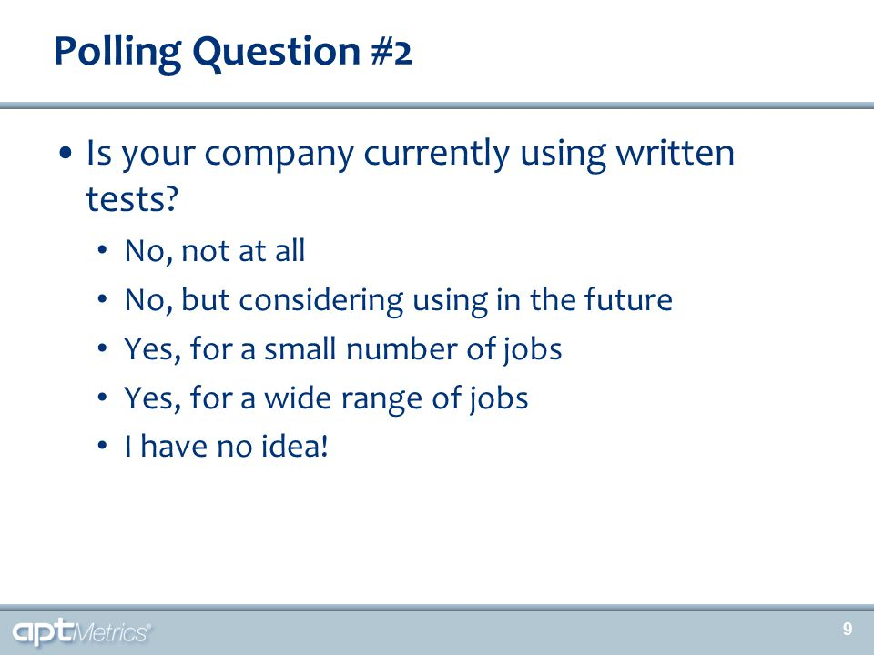 9 Is your company currently using written tests? No, not at all No, but considering using in the future Yes, for a small number of jobs Yes, for a wid