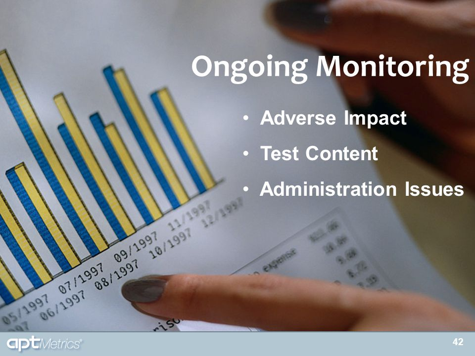 42 Ongoing Monitoring Adverse Impact Test Content Administration Issues 42