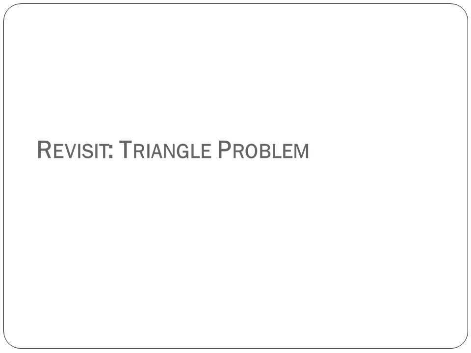 R EVISIT : T RIANGLE P ROBLEM