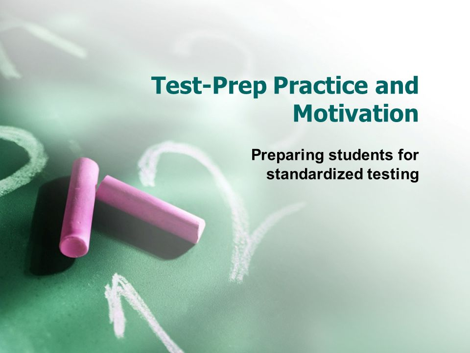 Test-Prep Practice and Motivation Preparing students for standardized testing