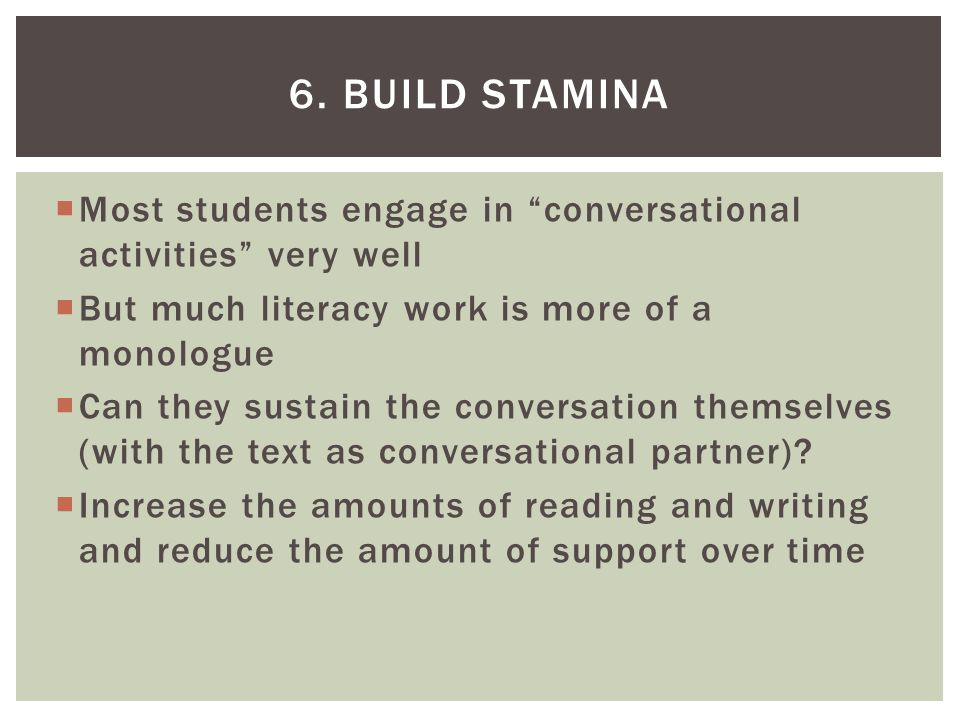  Most students engage in conversational activities very well  But much literacy work is more of a monologue  Can they sustain the conversation themselves (with the text as conversational partner).