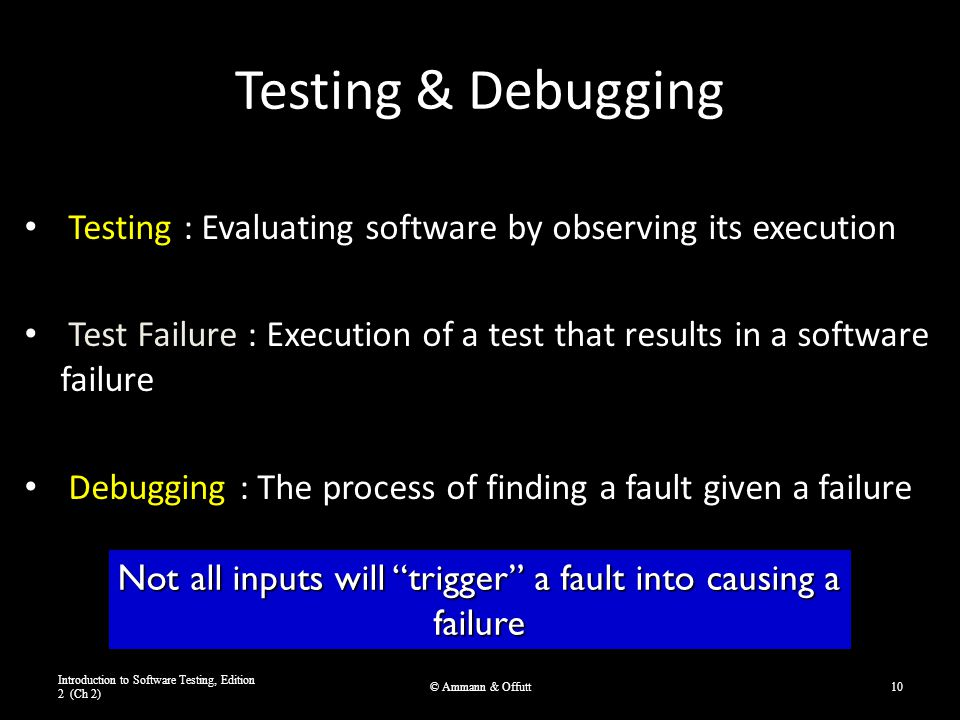 Testing & Debugging Testing : Evaluating software by observing its execution Test Failure : Execution of a test that results in a software failure Deb