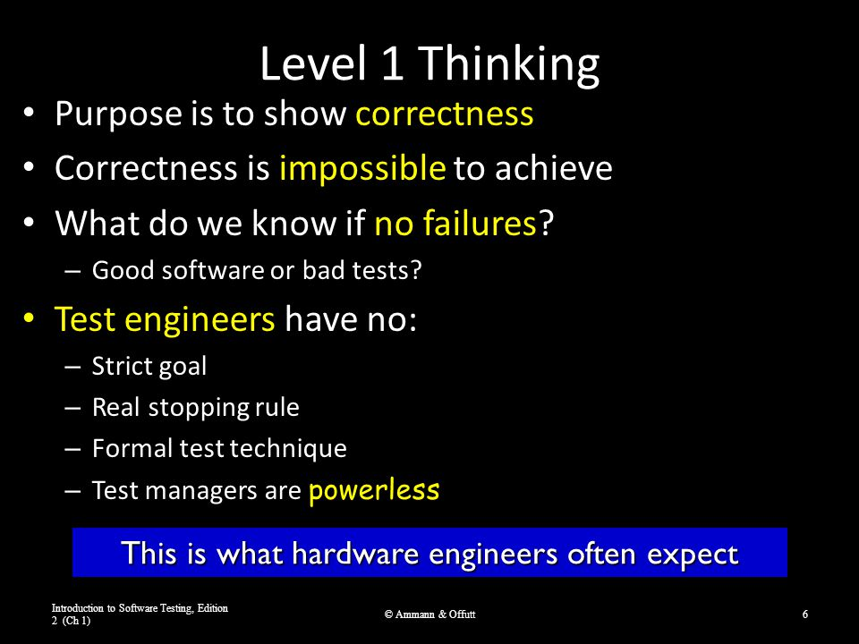 Level 1 Thinking Purpose is to show correctness Correctness is impossible to achieve What do we know if no failures? – Good software or bad tests? Tes