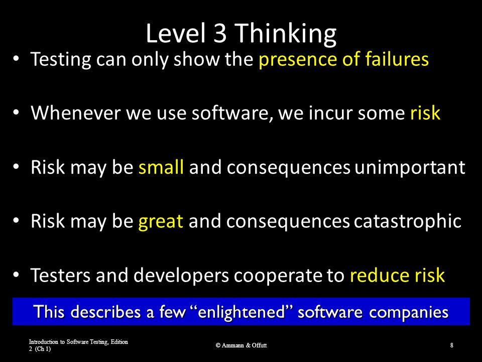 Level 3 Thinking Testing can only show the presence of failures Whenever we use software, we incur some risk Risk may be small and consequences unimpo