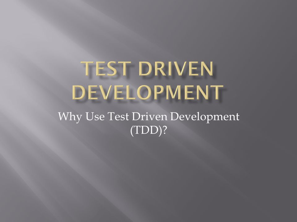 Why Use Test Driven Development (TDD)?