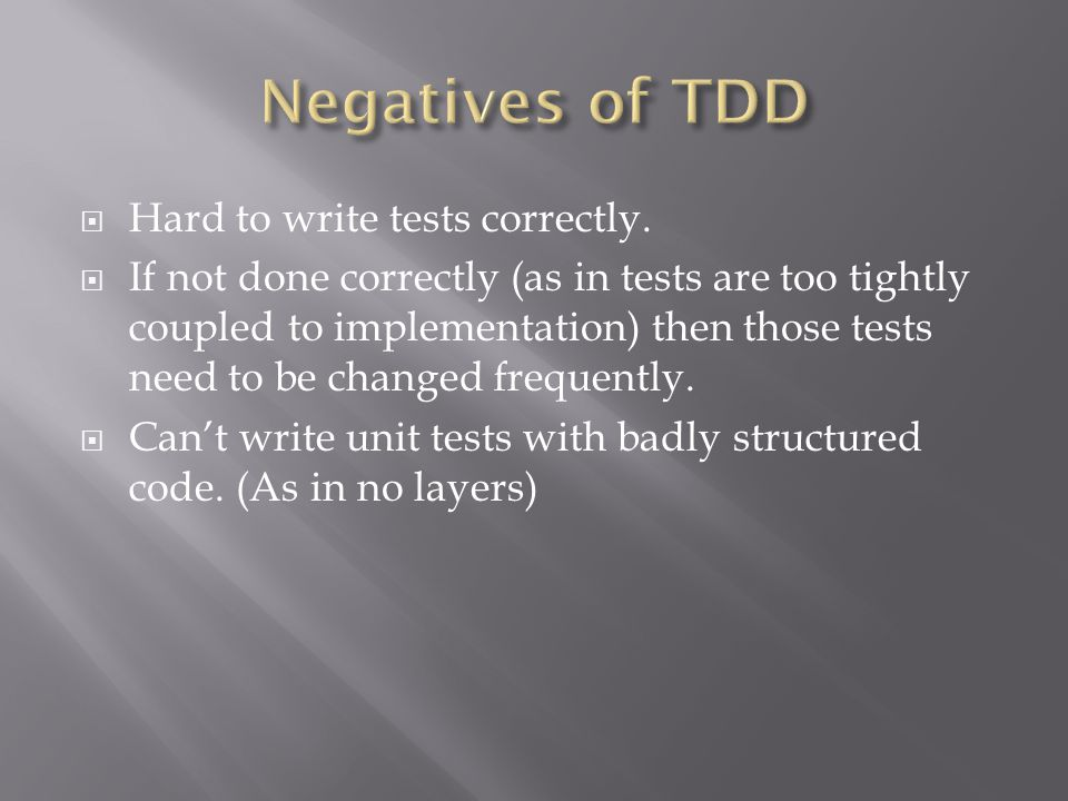  Hard to write tests correctly.