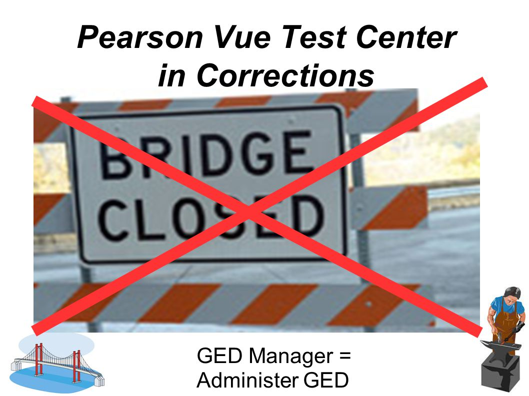 Pearson Vue Test Center in Corrections GED Manager = Administer GED