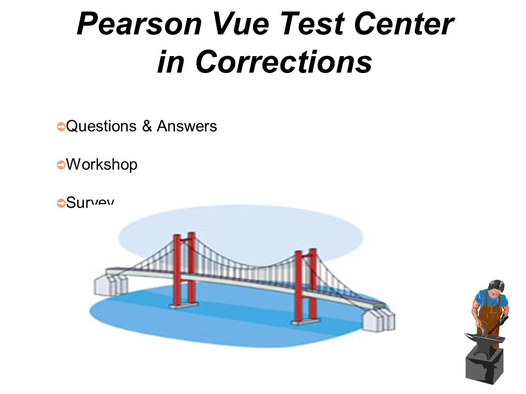 ➲ Questions & Answers ➲ Workshop ➲ Survey Pearson Vue Test Center in Corrections