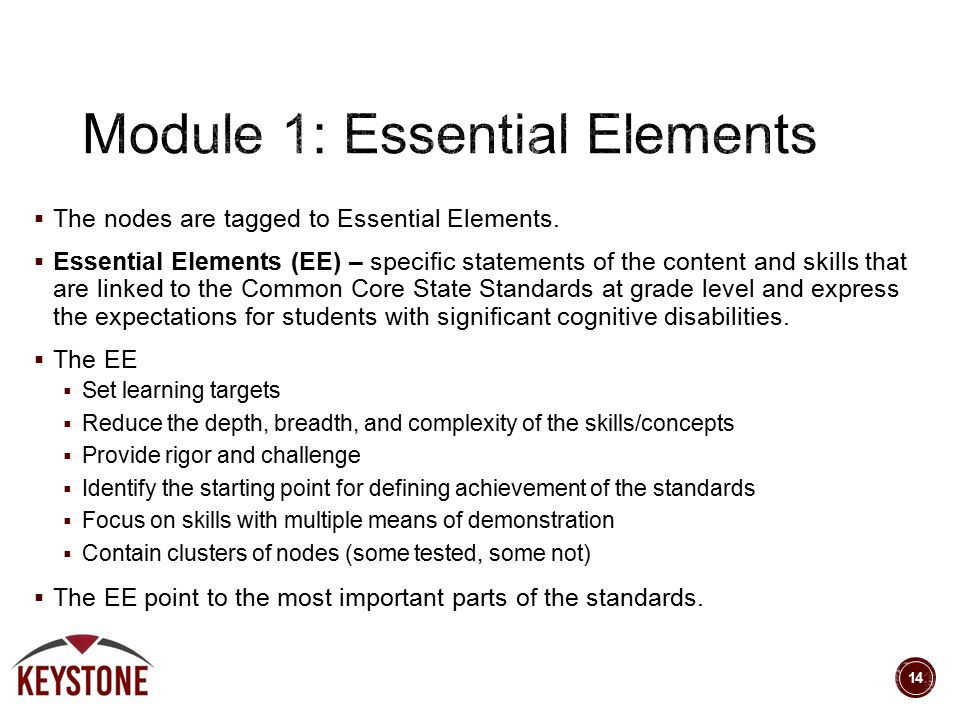  The nodes are tagged to Essential Elements.  Essential Elements (EE) – specific statements of the content and skills that are linked to the Common
