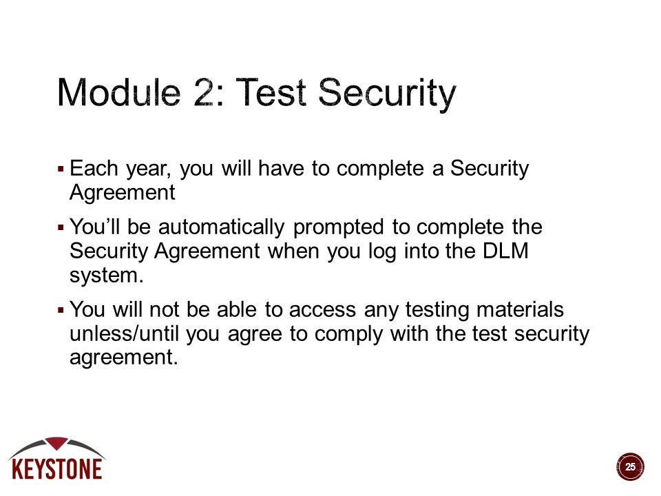  Each year, you will have to complete a Security Agreement  You'll be automatically prompted to complete the Security Agreement when you log into the DLM system.