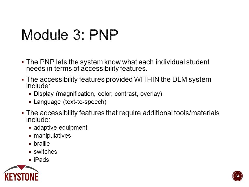  The PNP lets the system know what each individual student needs in terms of accessibility features.