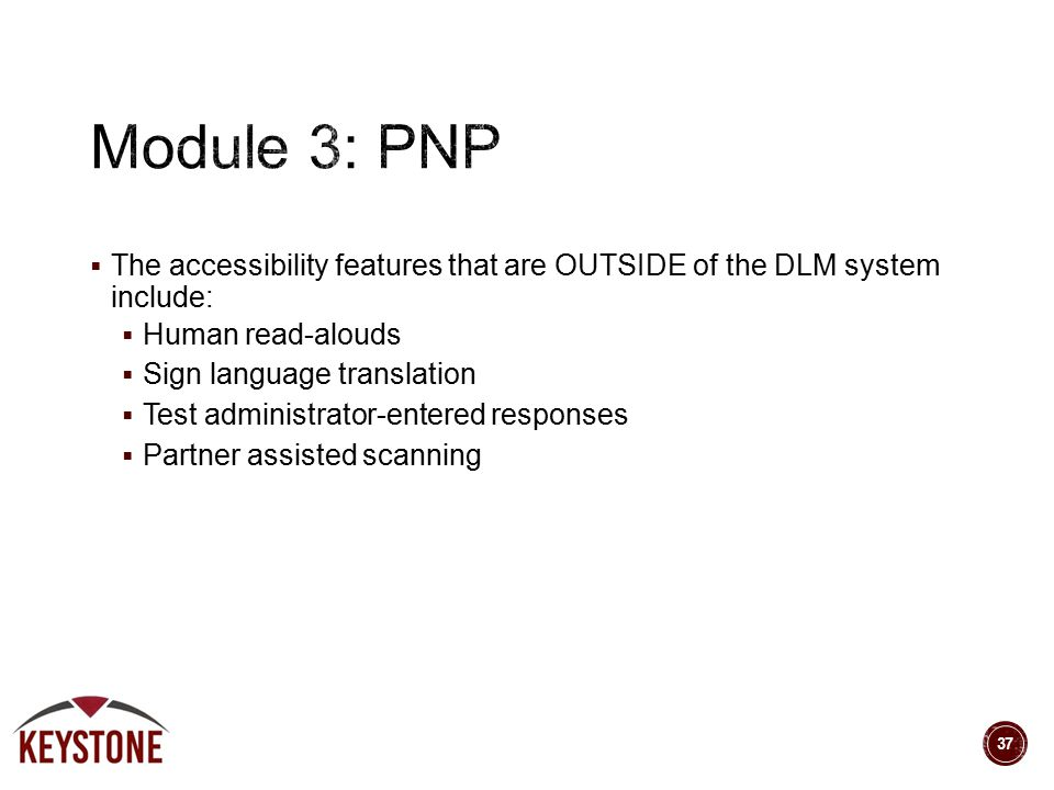  The accessibility features that are OUTSIDE of the DLM system include:  Human read-alouds  Sign language translation  Test administrator-entered