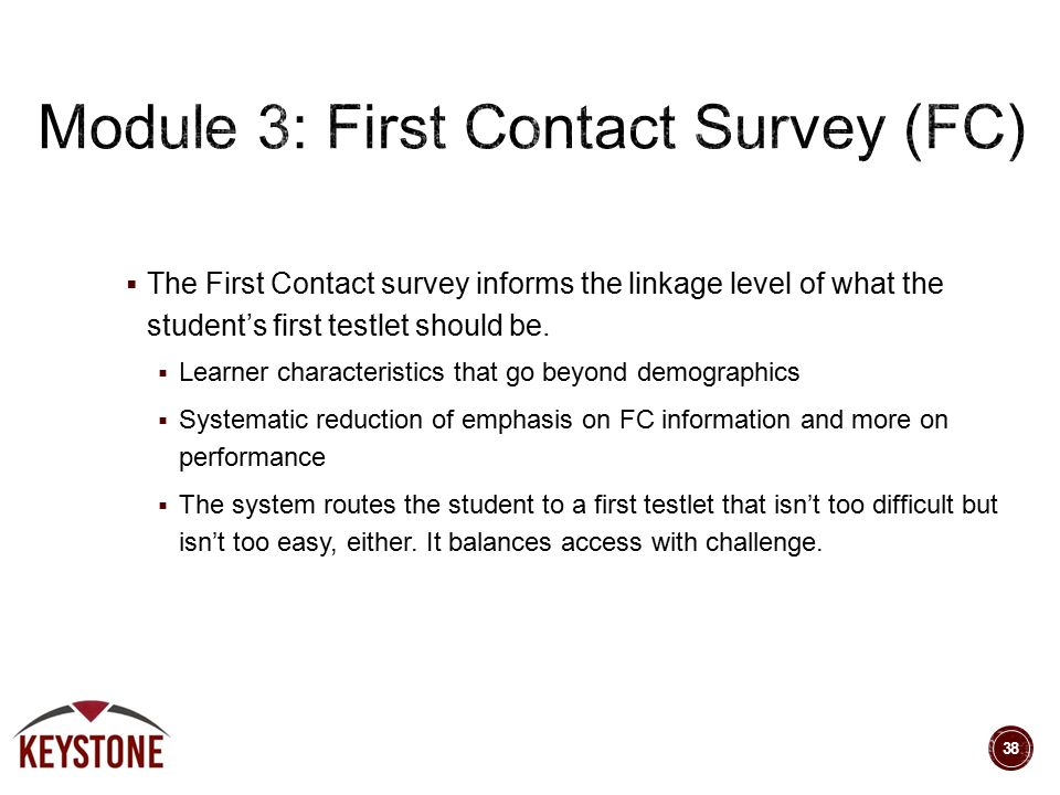  The First Contact survey informs the linkage level of what the student's first testlet should be.