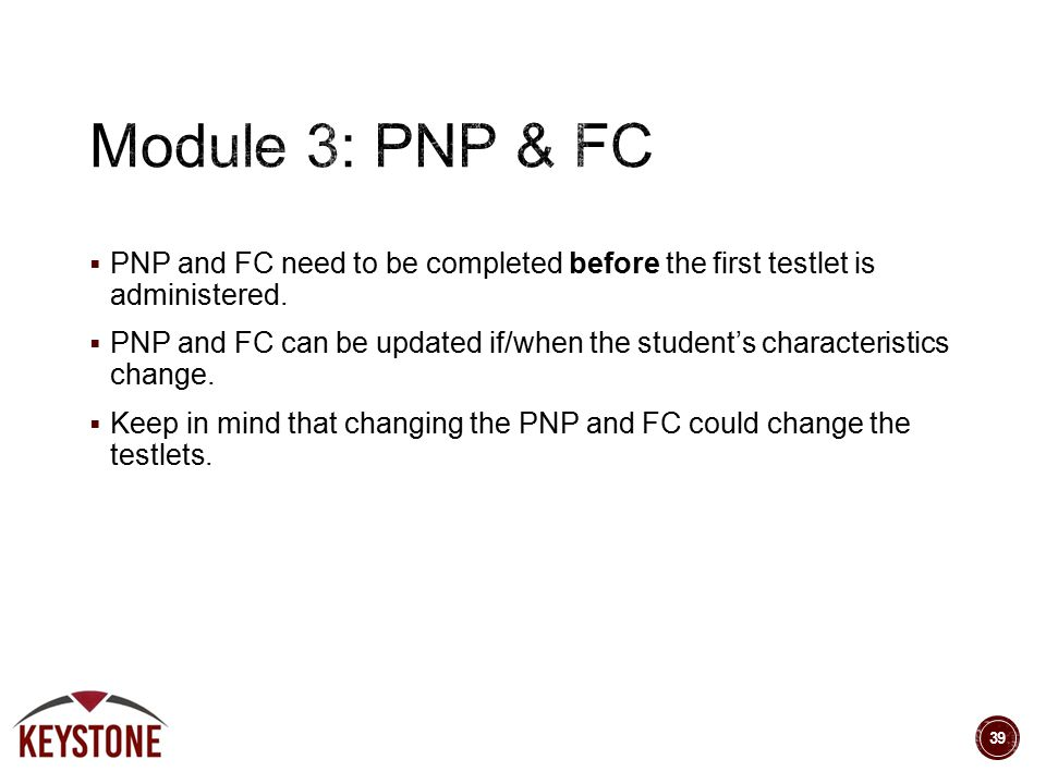  PNP and FC need to be completed before the first testlet is administered.