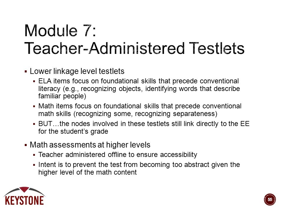  Lower linkage level testlets  ELA items focus on foundational skills that precede conventional literacy (e.g., recognizing objects, identifying wor