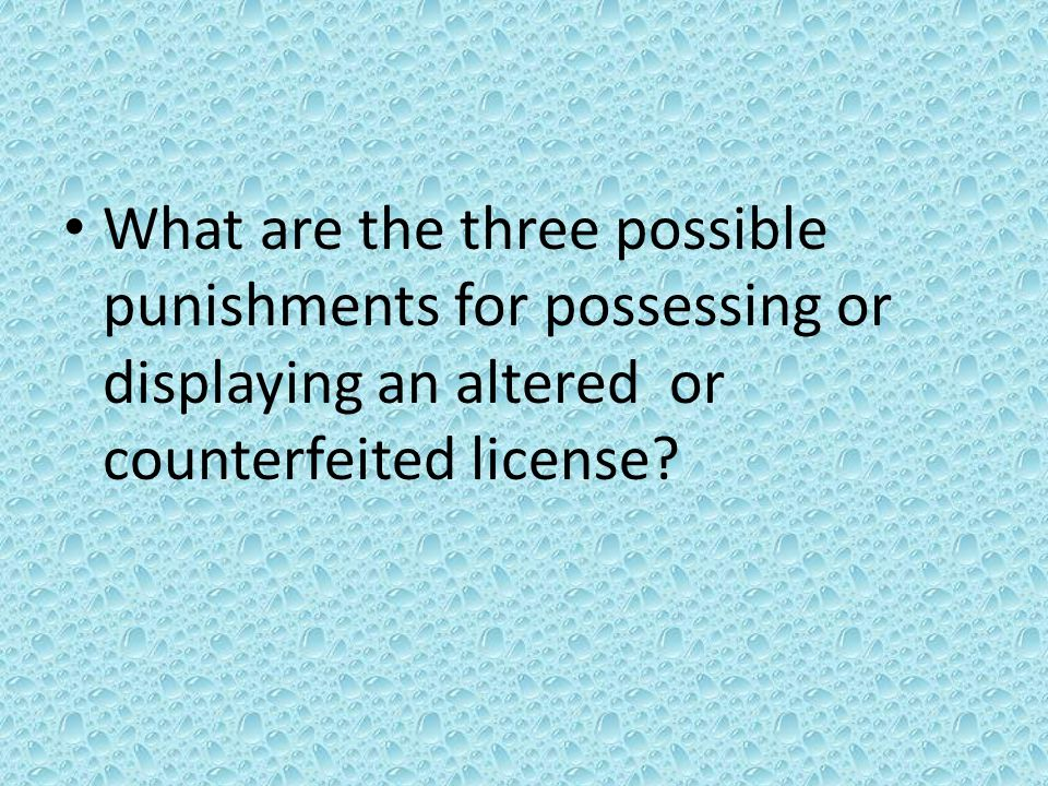 What are the three possible punishments for possessing or displaying an altered or counterfeited license