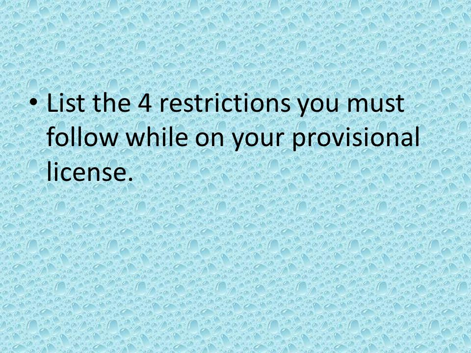 List the 4 restrictions you must follow while on your provisional license.