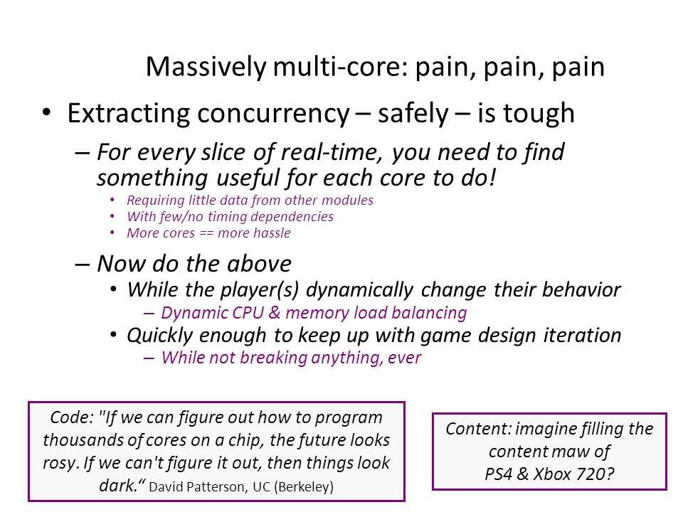Massively multi-core: pain, pain, pain Extracting concurrency – safely – is tough – For every slice of real-time, you need to find something useful for each core to do.