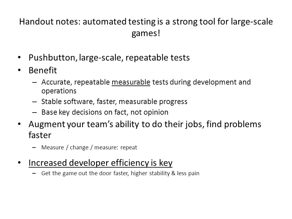 Handout notes: automated testing is a strong tool for large-scale games.