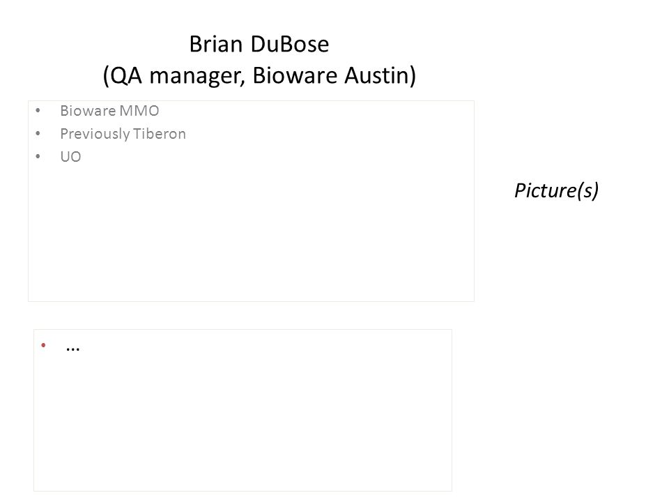 Brian DuBose (QA manager, Bioware Austin) Bioware MMO Previously Tiberon UO … Picture(s)