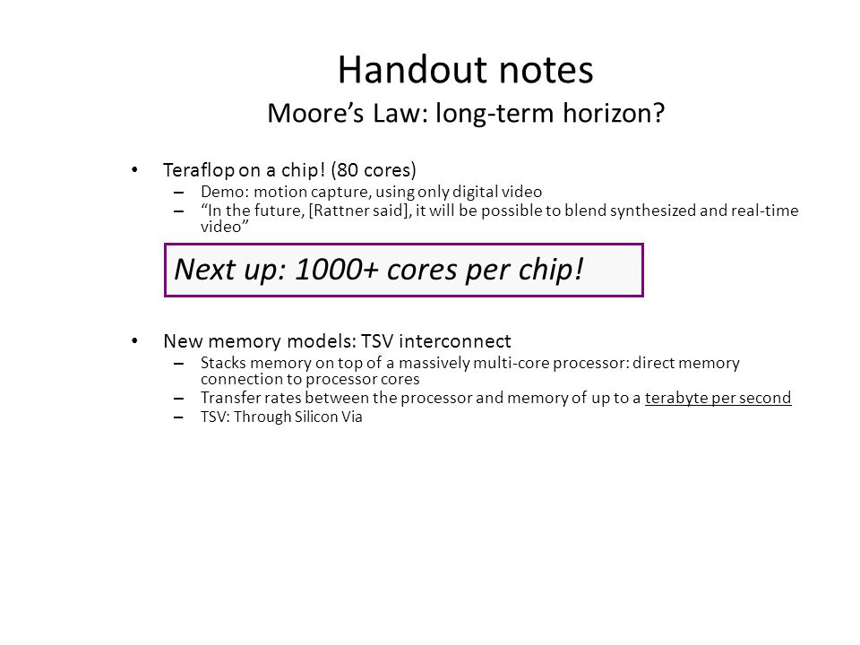 Handout notes Moore's Law: long-term horizon. Teraflop on a chip.